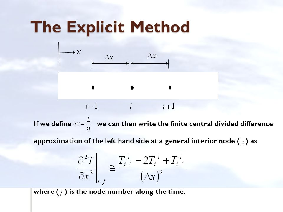 The Explicit Method If we define we can then write the finite central divided difference approximation of the left hand side at a general interior nod