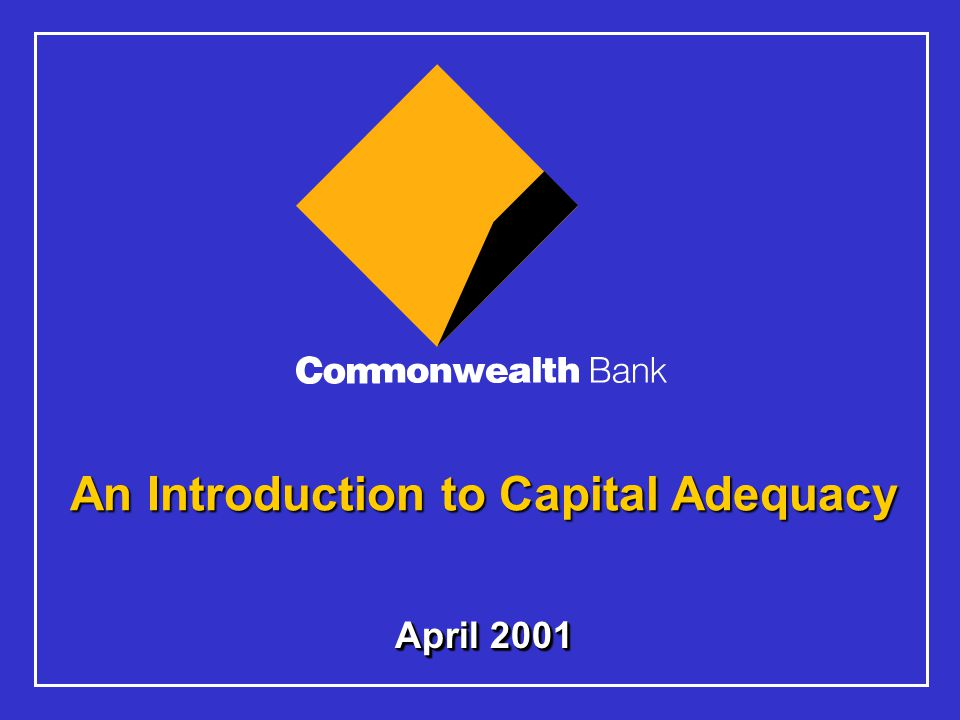 April 2001 An Introduction to Capital Adequacy