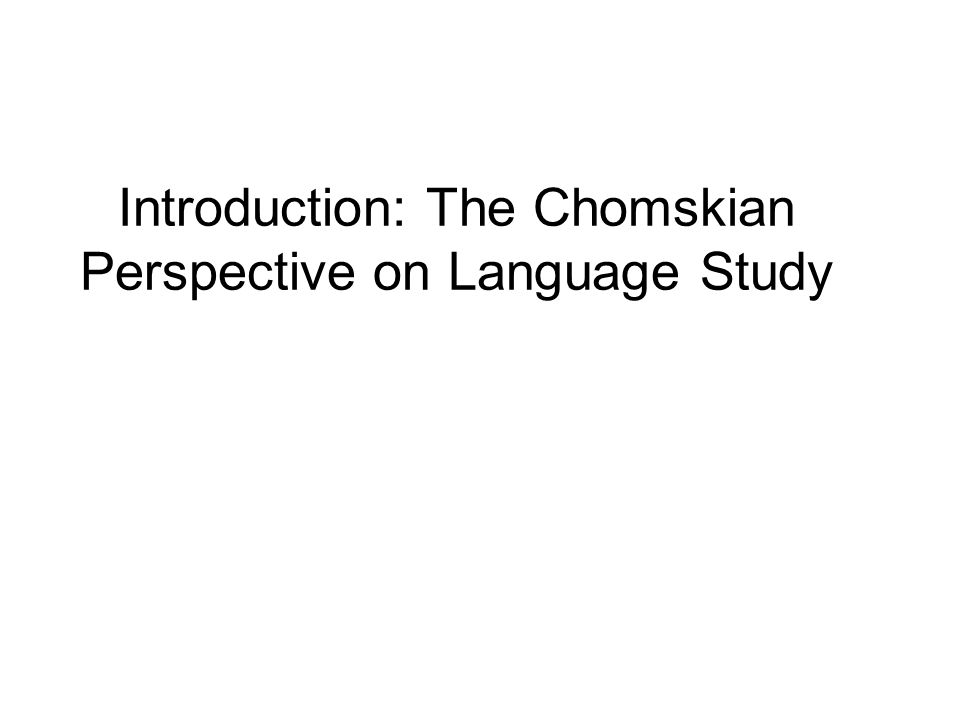 Introduction: The Chomskian Perspective on Language Study