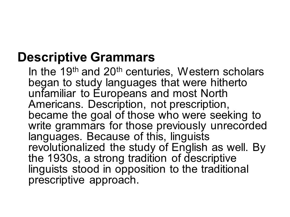 Descriptive Grammars In the 19 th and 20 th centuries, Western scholars began to study languages that were hitherto unfamiliar to Europeans and most North Americans.