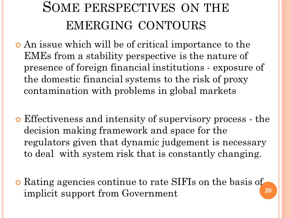 S OME PERSPECTIVES ON THE EMERGING CONTOURS An issue which will be of critical importance to the EMEs from a stability perspective is the nature of pr