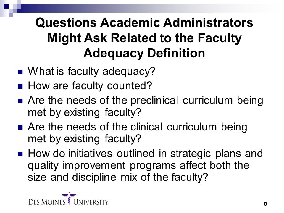8 Questions Academic Administrators Might Ask Related to the Faculty Adequacy Definition What is faculty adequacy? How are faculty counted? Are the ne
