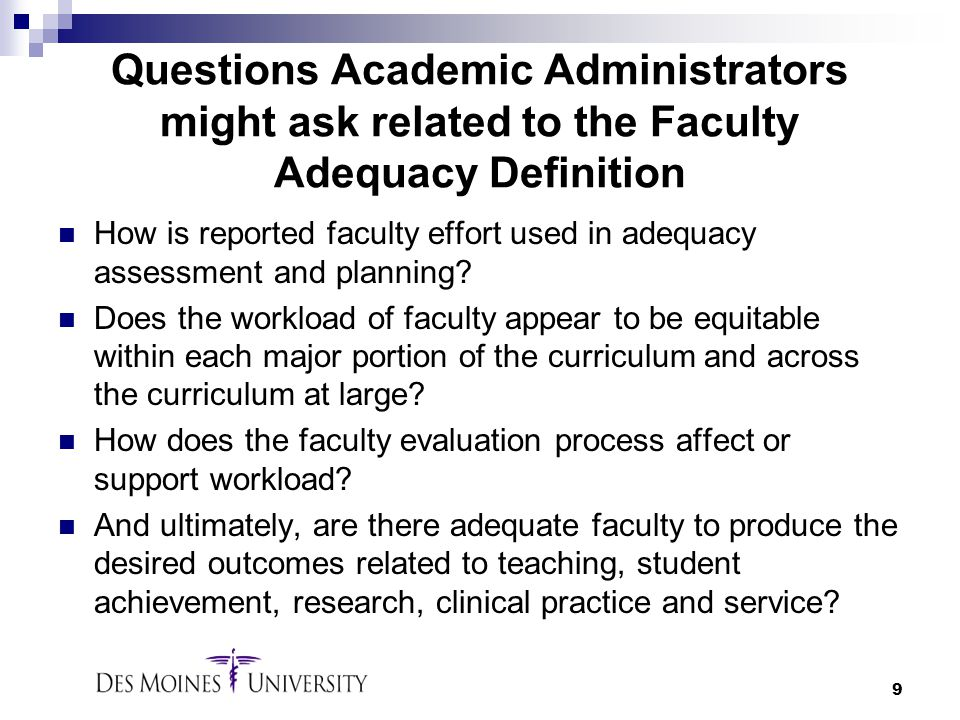 9 Questions Academic Administrators might ask related to the Faculty Adequacy Definition How is reported faculty effort used in adequacy assessment an