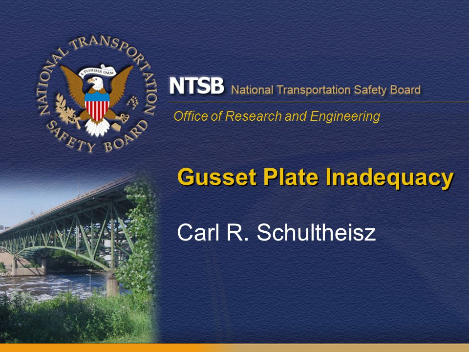 Office of Research and Engineering Gusset Plate Inadequacy Carl R. Schultheisz