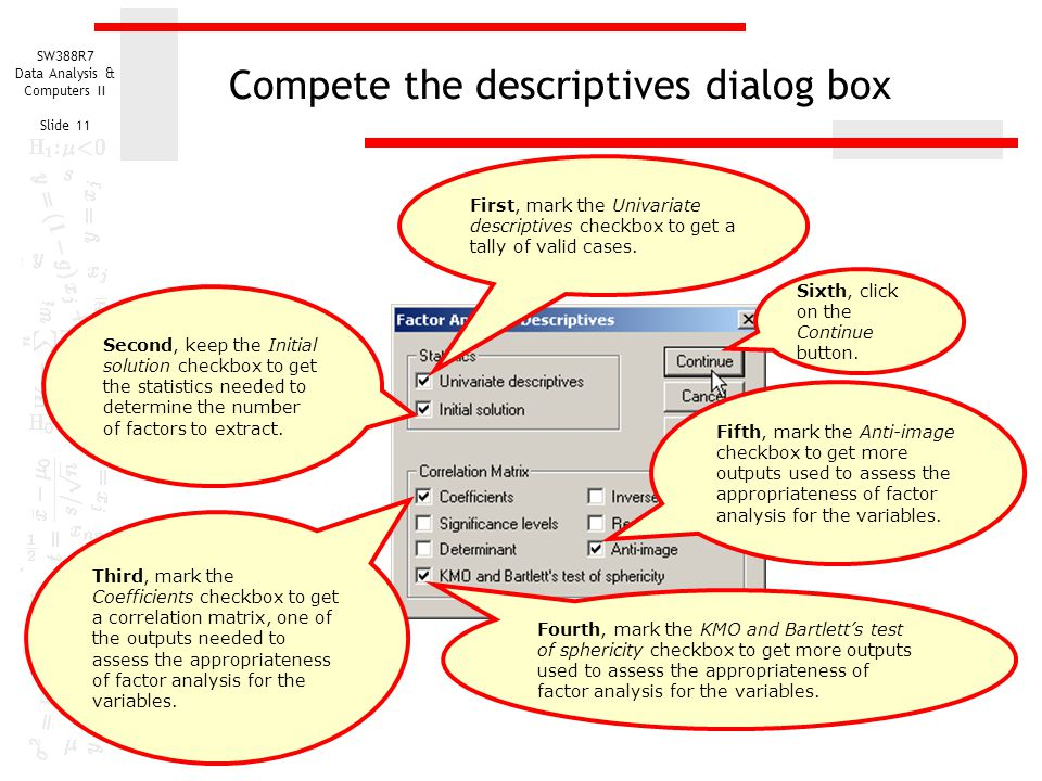 SW388R7 Data Analysis & Computers II Slide 11 Compete the descriptives dialog box First, mark the Univariate descriptives checkbox to get a tally of v