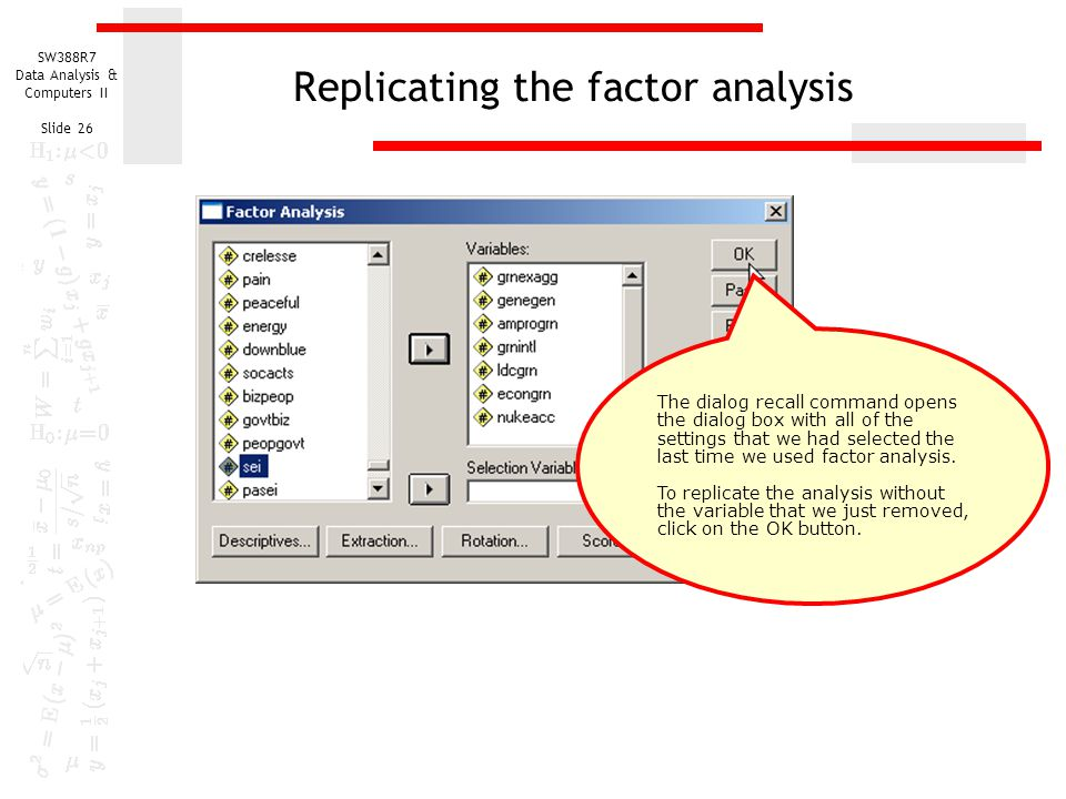 SW388R7 Data Analysis & Computers II Slide 26 Replicating the factor analysis The dialog recall command opens the dialog box with all of the settings
