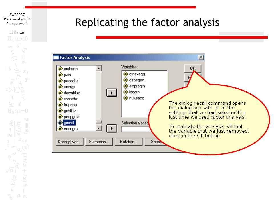 SW388R7 Data Analysis & Computers II Slide 40 Replicating the factor analysis The dialog recall command opens the dialog box with all of the settings