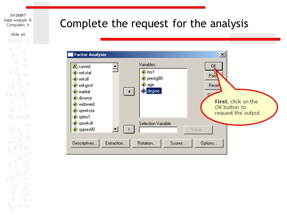 SW388R7 Data Analysis & Computers II Slide 60 Complete the request for the analysis First, click on the OK button to request the output.