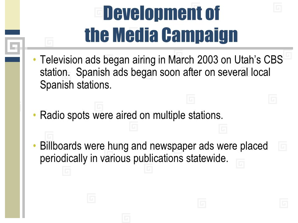 Development of the Media Campaign Television ads began airing in March 2003 on Utah's CBS station.