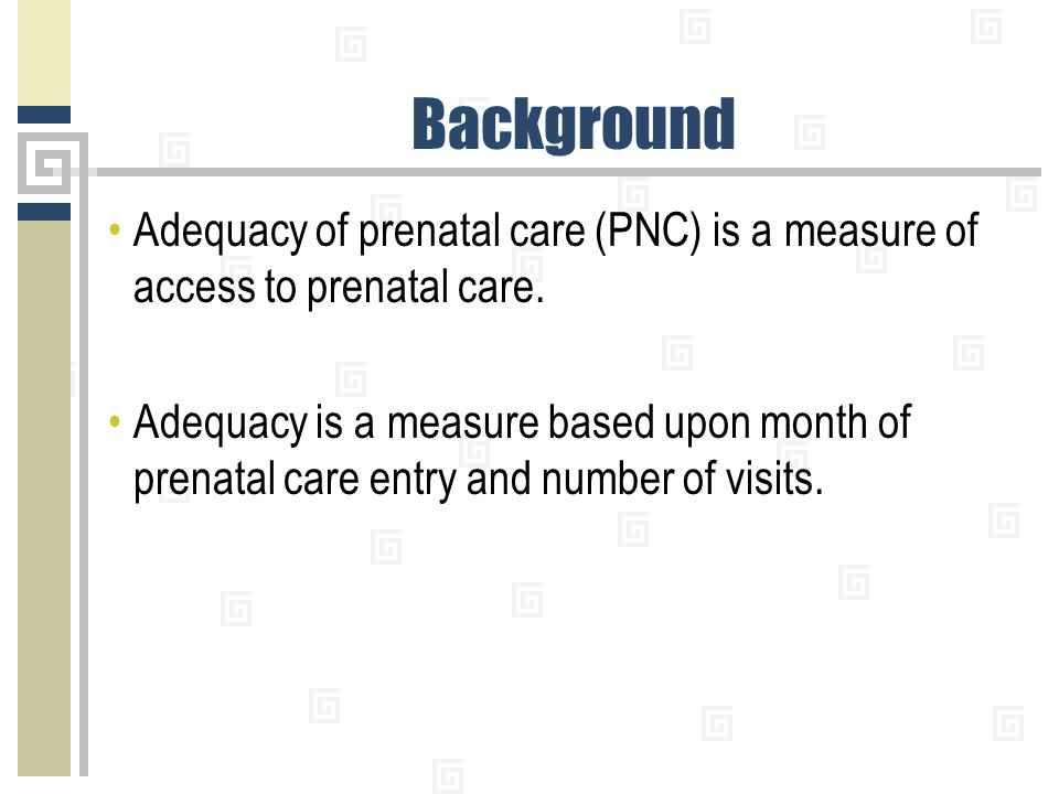 Background Adequacy of prenatal care (PNC) is a measure of access to prenatal care. Adequacy is a measure based upon month of prenatal care entry and