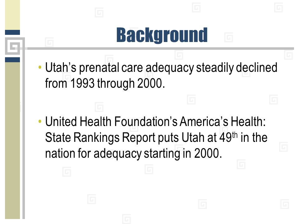 Background Utah's prenatal care adequacy steadily declined from 1993 through 2000.