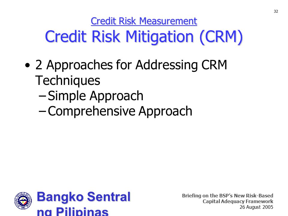 Bangko Sentral ng Pilipinas Supervision and Examination Sector Briefing on the BSP's New Risk-Based Capital Adequacy Framework 26 August 2005 32 Credi