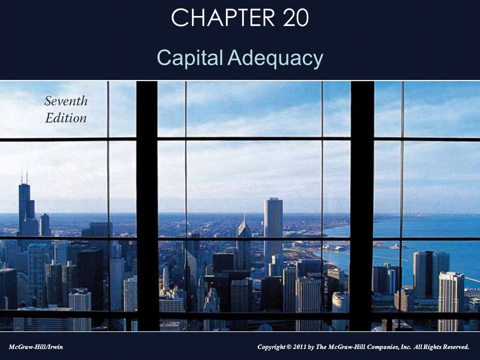 CHAPTER 20 Capital Adequacy Copyright © 2011 by The McGraw-Hill Companies, Inc.