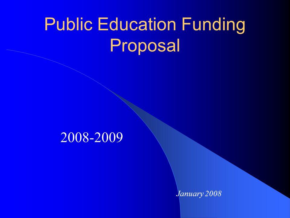 Public Education Funding Proposal 2008-2009 January 2008