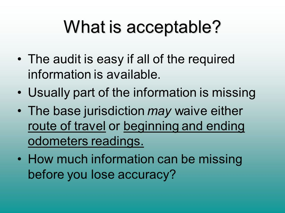 What is acceptable? The audit is easy if all of the required information is available. Usually part of the information is missing The base jurisdictio