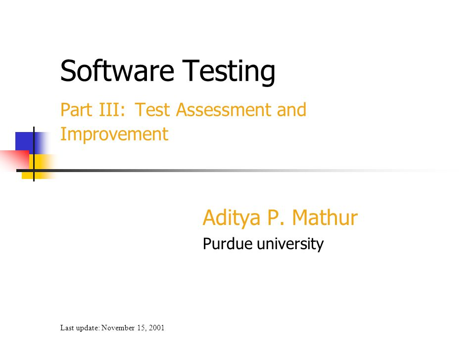 Test assessment and improvement92 Mutation testing procedure Given P and a test set T: 1.