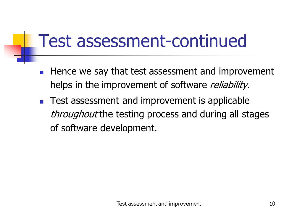 Test assessment and improvement10 Test assessment-continued Hence we say that test assessment and improvement helps in the improvement of software rel