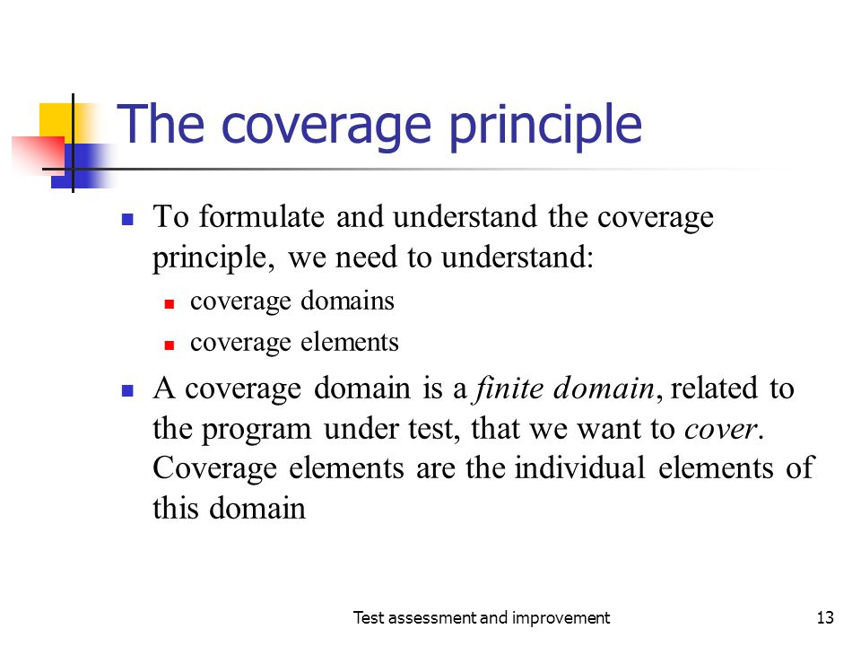 Test assessment and improvement13 The coverage principle To formulate and understand the coverage principle, we need to understand: coverage domains c