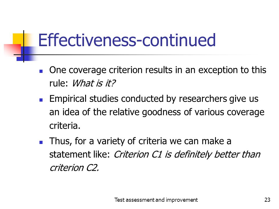 Test assessment and improvement23 Effectiveness-continued One coverage criterion results in an exception to this rule: What is it? Empirical studies c