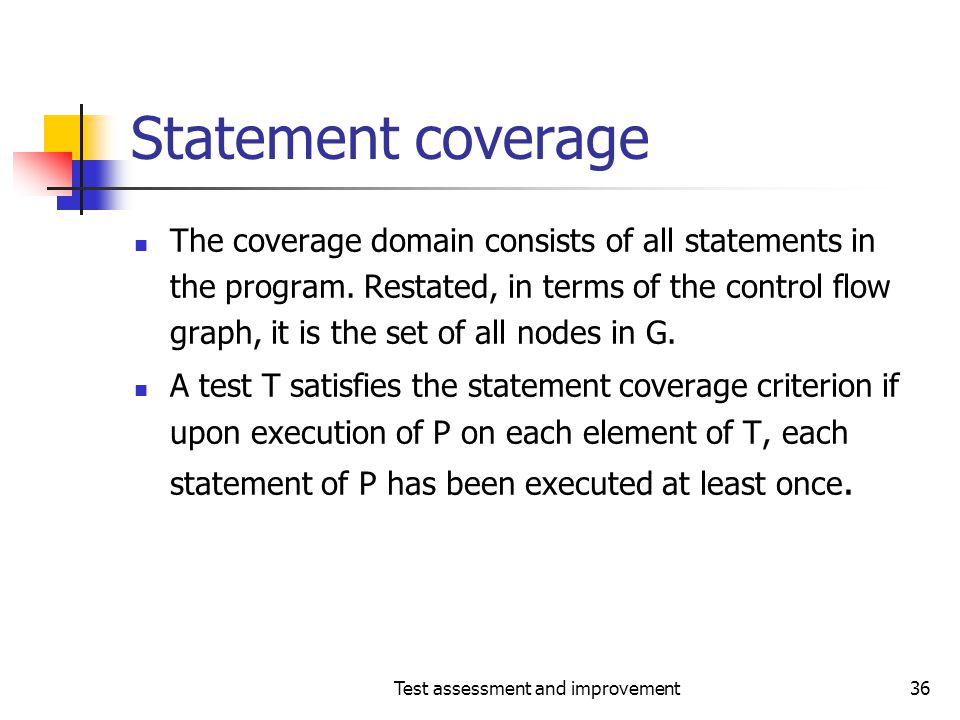 Test assessment and improvement36 Statement coverage The coverage domain consists of all statements in the program. Restated, in terms of the control