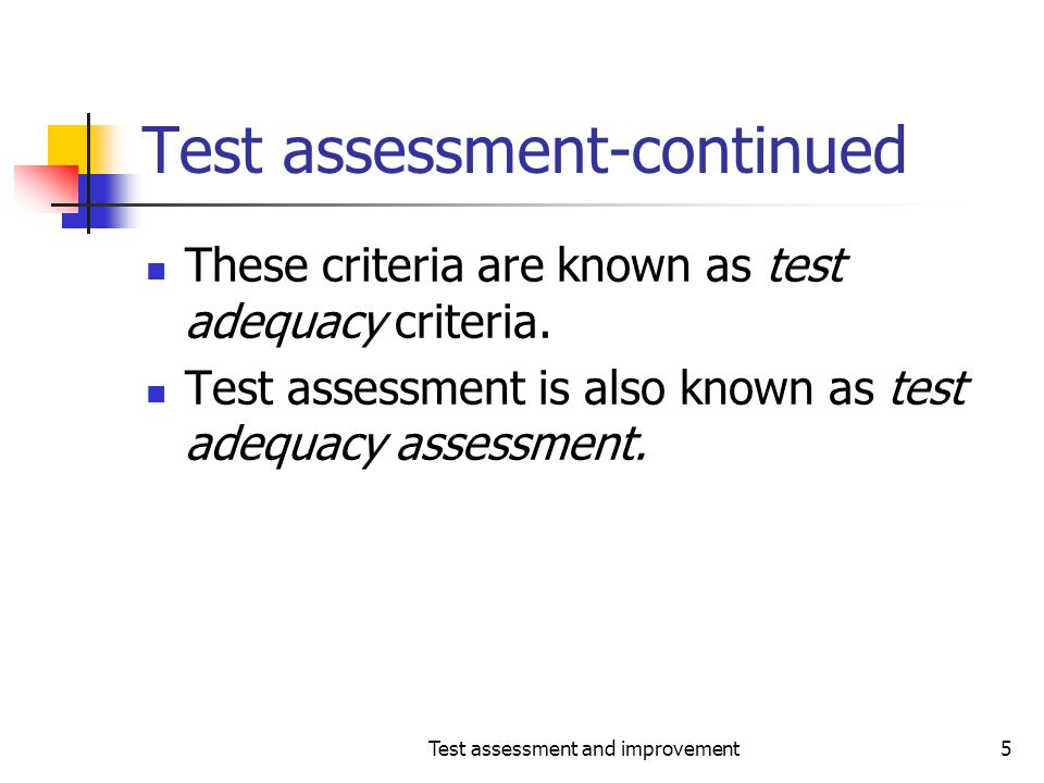 Test assessment and improvement86 Test adequacy criterion A test T is considered adequate w.r.t.