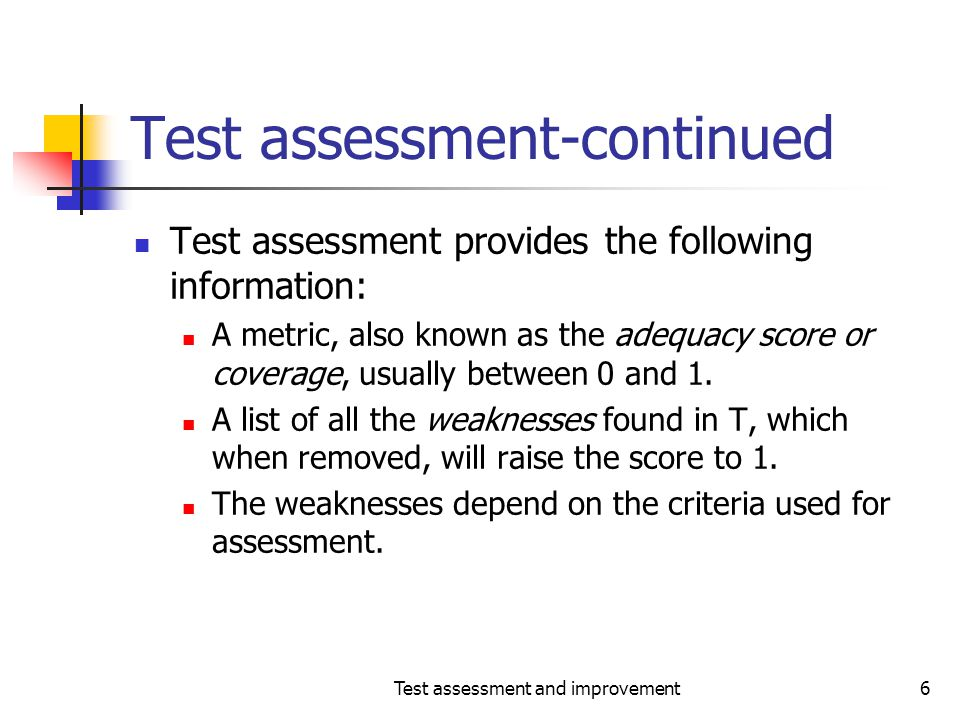 Test assessment and improvement7 Test assessment-continued Once the coverage has been computed, and the weaknesses identified, one can improve T.