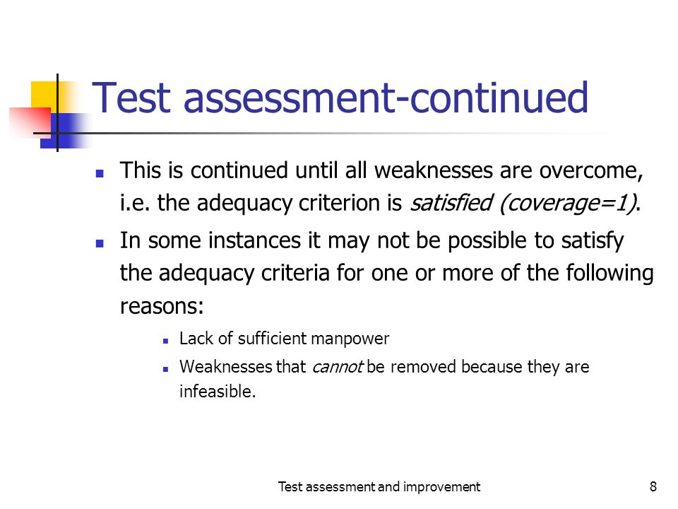 Test assessment and improvement19 The coverage principle- continued As we learned earlier, improving coverage improves our confidence in the correct functioning of the program under test.