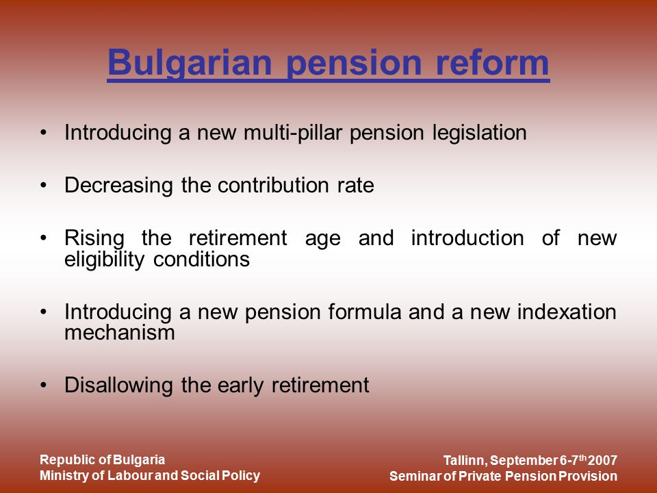 Tallinn, September 6-7 th 2007 Seminar of Private Pension Provision Republic of Bulgaria Ministry of Labour and Social Policy Post-reform adequacy