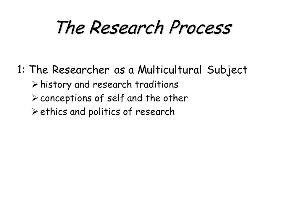 The Research Process 2: Theoretical Paradigms and Perspectives  positivism, postpositivism  interpretivism, constructivism, hermeneutics  feminism  racialized discourses  critical theory and Marxist models  cultural studies models  queer theory