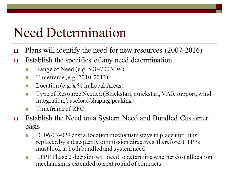 6 Need Determination  Plans will identify the need for new resources (2007-2016)  Establish the specifics of any need determination Range of Need (e.g.
