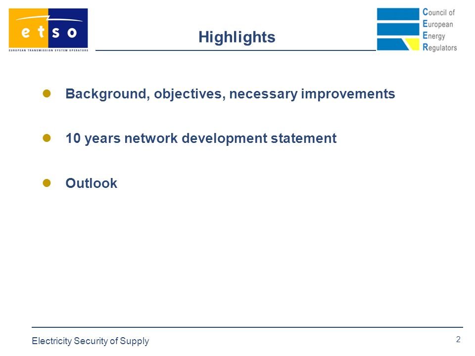 2 Electricity Security of Supply Highlights Background, objectives, necessary improvements 10 years network development statement Outlook