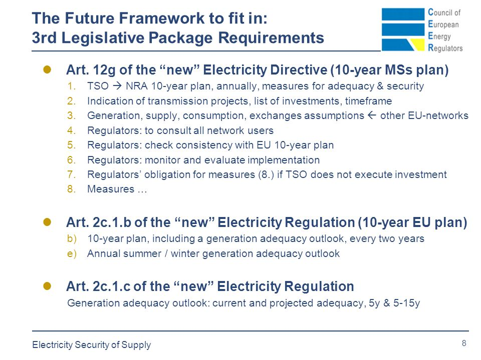 8 Electricity Security of Supply The Future Framework to fit in: 3rd Legislative Package Requirements Art.