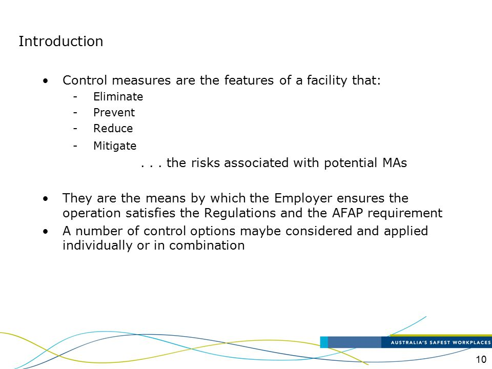 10 Control measures are the features of a facility that: -Eliminate -Prevent -Reduce -Mitigate... the risks associated with potential MAs They are the