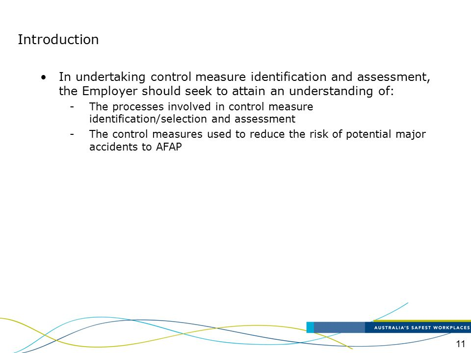 11 In undertaking control measure identification and assessment, the Employer should seek to attain an understanding of: -The processes involved in co