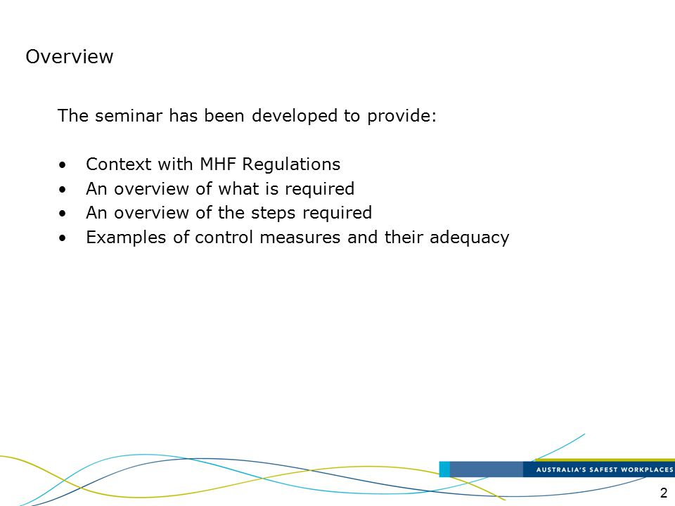 2 Overview The seminar has been developed to provide: Context with MHF Regulations An overview of what is required An overview of the steps required E