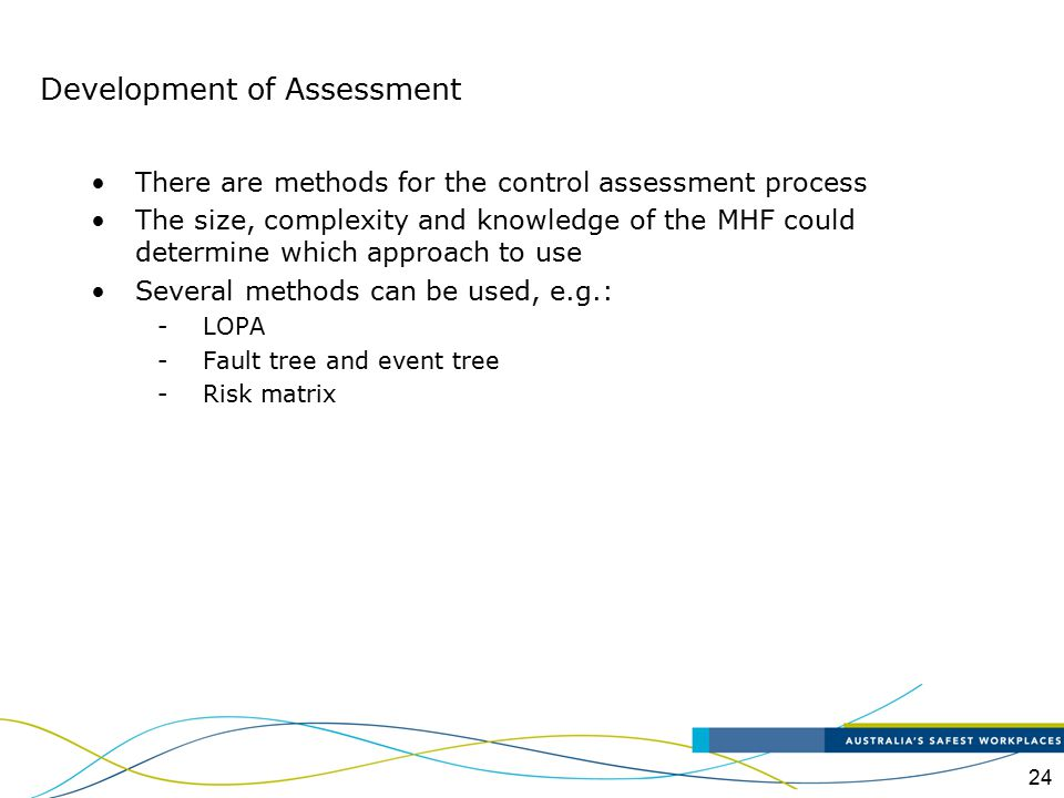 24 There are methods for the control assessment process The size, complexity and knowledge of the MHF could determine which approach to use Several me