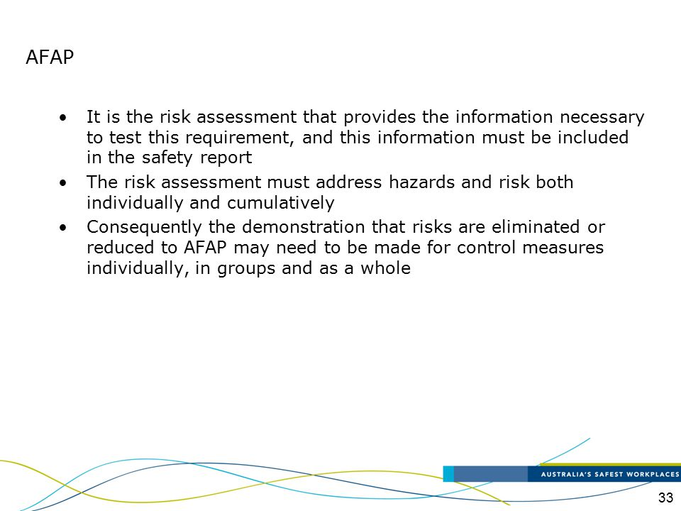 33 It is the risk assessment that provides the information necessary to test this requirement, and this information must be included in the safety rep