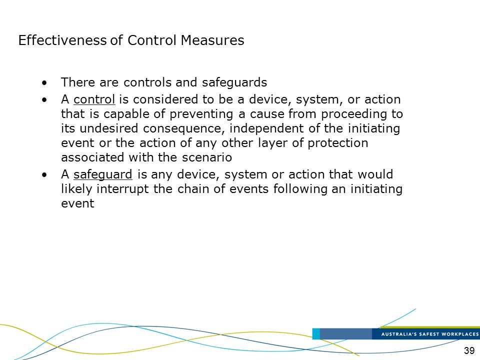 39 There are controls and safeguards A control is considered to be a device, system, or action that is capable of preventing a cause from proceeding t