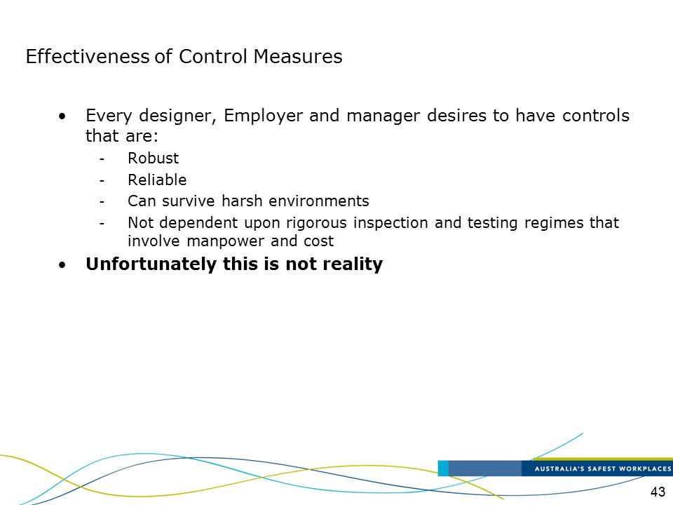 43 Every designer, Employer and manager desires to have controls that are: - Robust - Reliable - Can survive harsh environments - Not dependent upon r