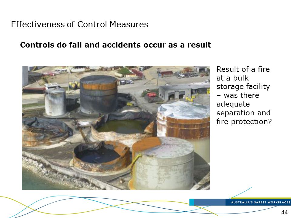 44 Controls do fail and accidents occur as a result Result of a fire at a bulk storage facility – was there adequate separation and fire protection? E