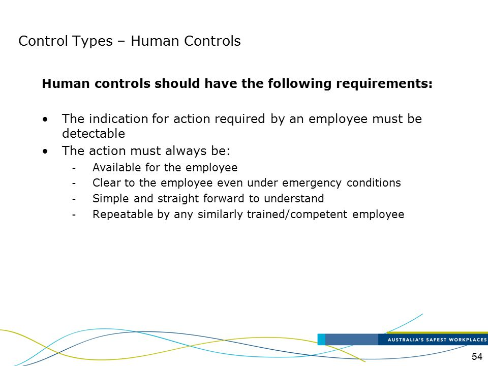54 Human controls should have the following requirements: The indication for action required by an employee must be detectable The action must always