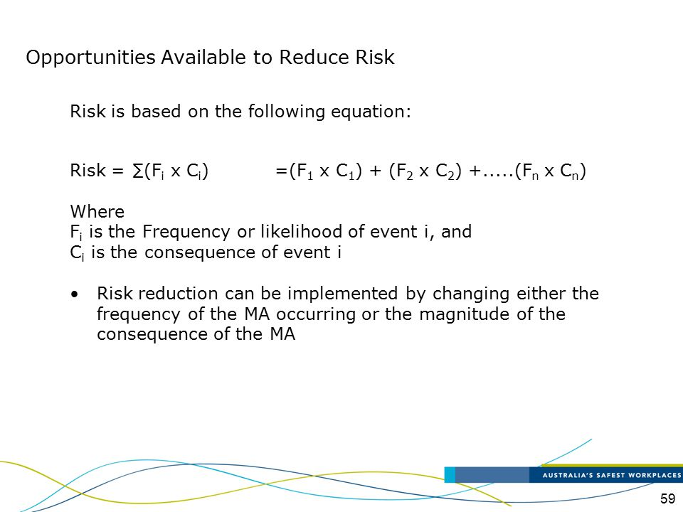 59 Risk is based on the following equation: Risk = ∑(F i x C i )=(F 1 x C 1 ) + (F 2 x C 2 ) +.....(F n x C n ) Where F i is the Frequency or likeliho