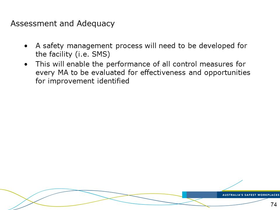 74 A safety management process will need to be developed for the facility (i.e. SMS) This will enable the performance of all control measures for ever