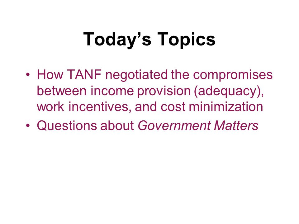 TANF Work Incentives: Carrots and Sticks Work Requirements –States must require a parent to work after two years of assistance.