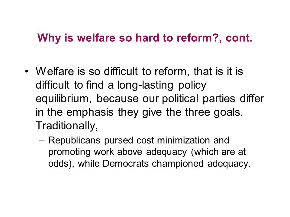 Why is welfare so hard to reform?, cont.