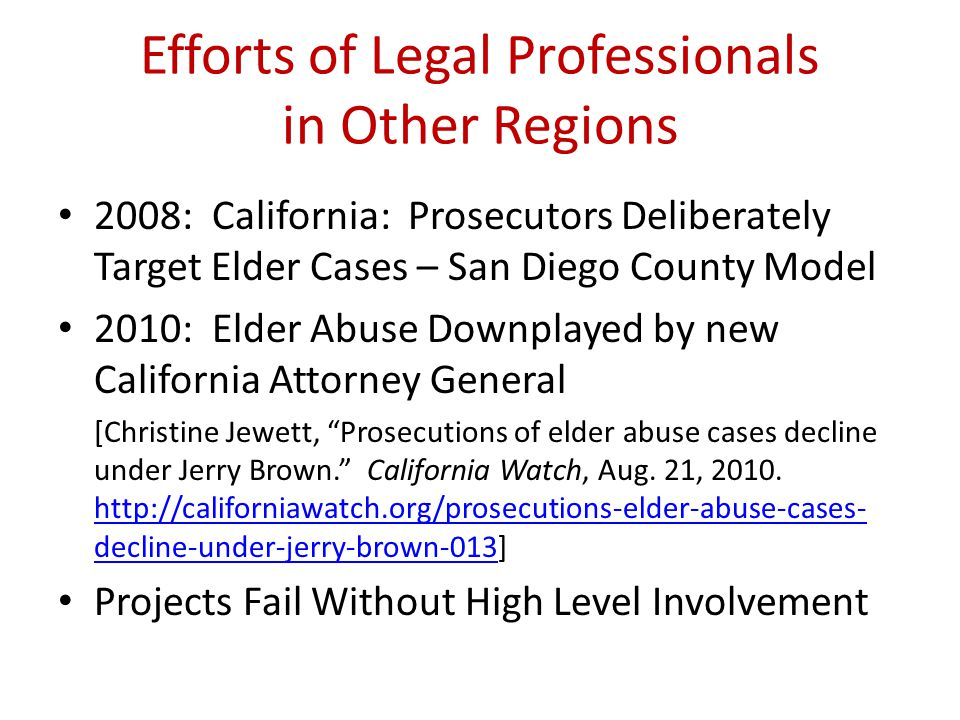 Efforts of Legal Professionals in Other Regions 2008: California: Prosecutors Deliberately Target Elder Cases – San Diego County Model 2010: Elder Abu