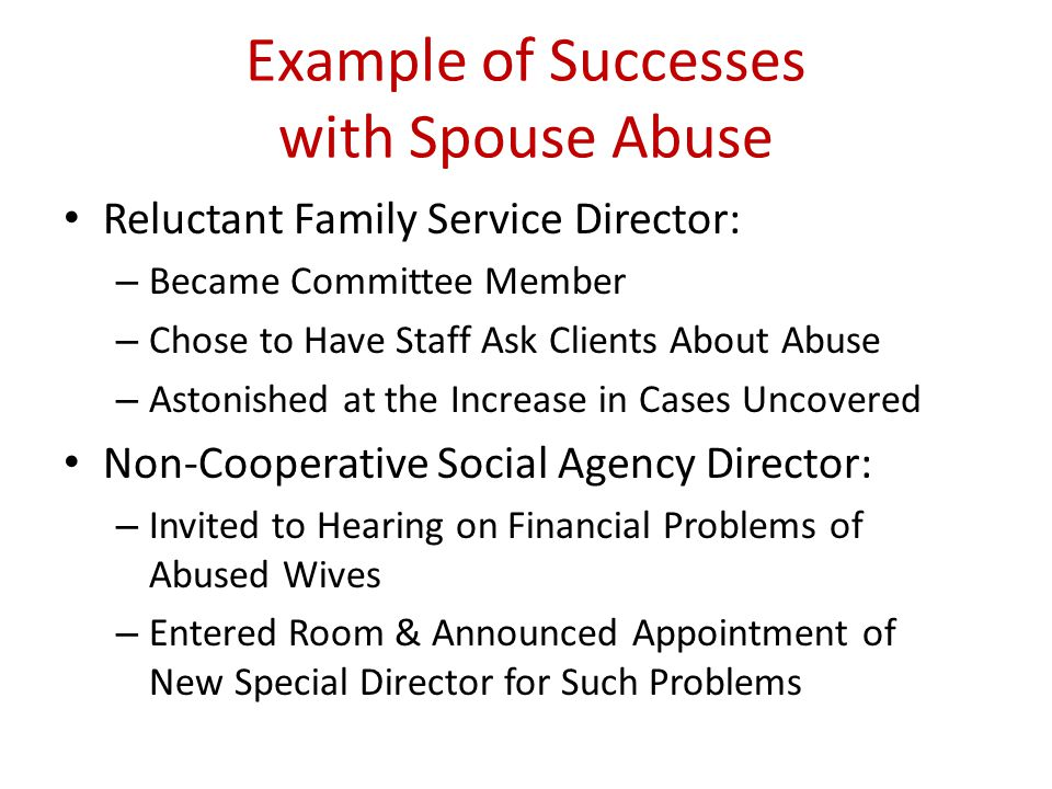 Example of Successes with Spouse Abuse Reluctant Family Service Director: – Became Committee Member – Chose to Have Staff Ask Clients About Abuse – As