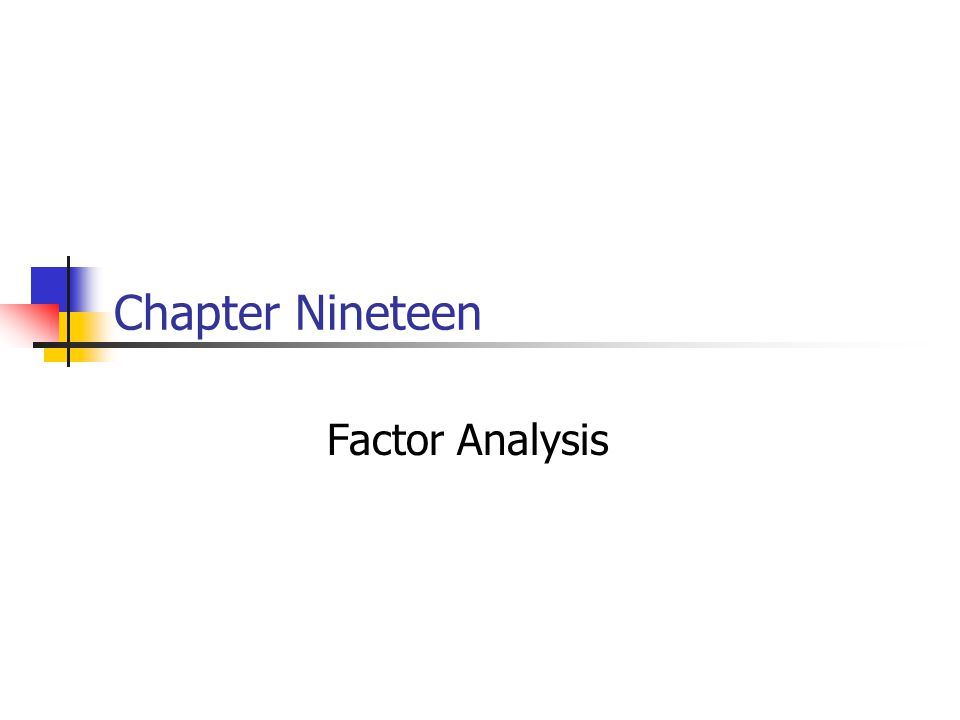 Chapter Nineteen Factor Analysis