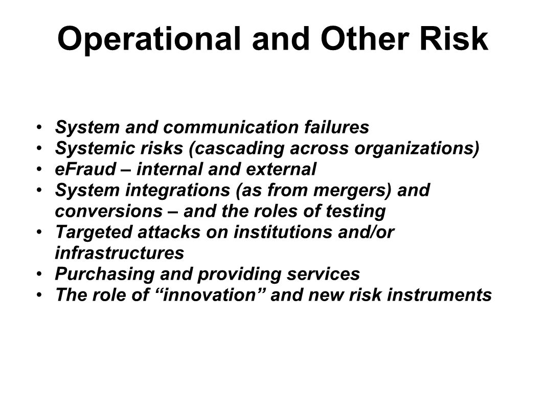 Operational and Other Risk System and communication failures Systemic risks (cascading across organizations) eFraud – internal and external System int