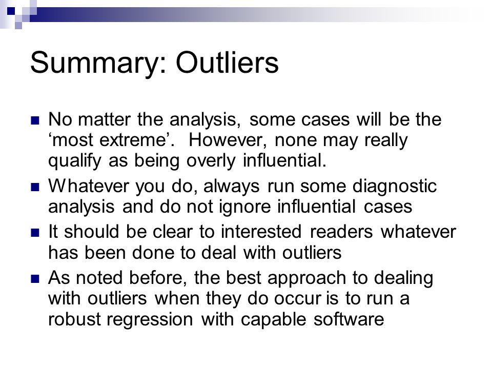 Summary: Outliers No matter the analysis, some cases will be the 'most extreme'. However, none may really qualify as being overly influential. Whateve